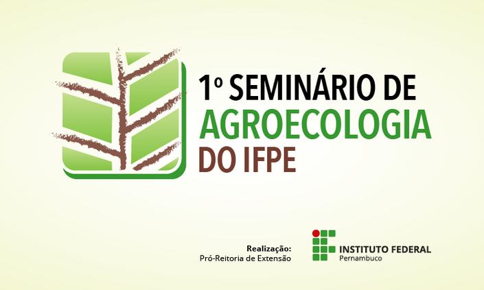 Confira a programação do I Seminário de Agroecologia do IFPE