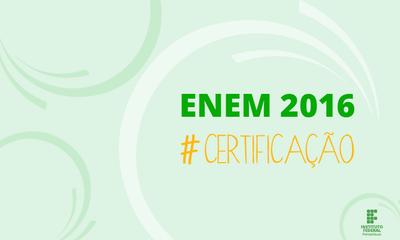 Estudantes que fizeram o Enem 2016 e solicitaram o Certificado de Conclusão do Ensino Médio pelo IFPE podem emitir o documento a partir da próxima semana