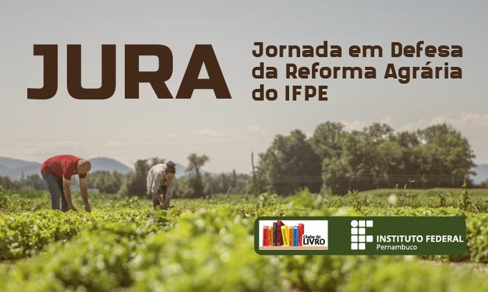 Jornada em Defesa da Reforma Agrária (JURA) do IFPE abre inscrições