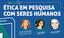 Etica_em_pesquisa_com _seres_humanos_.png